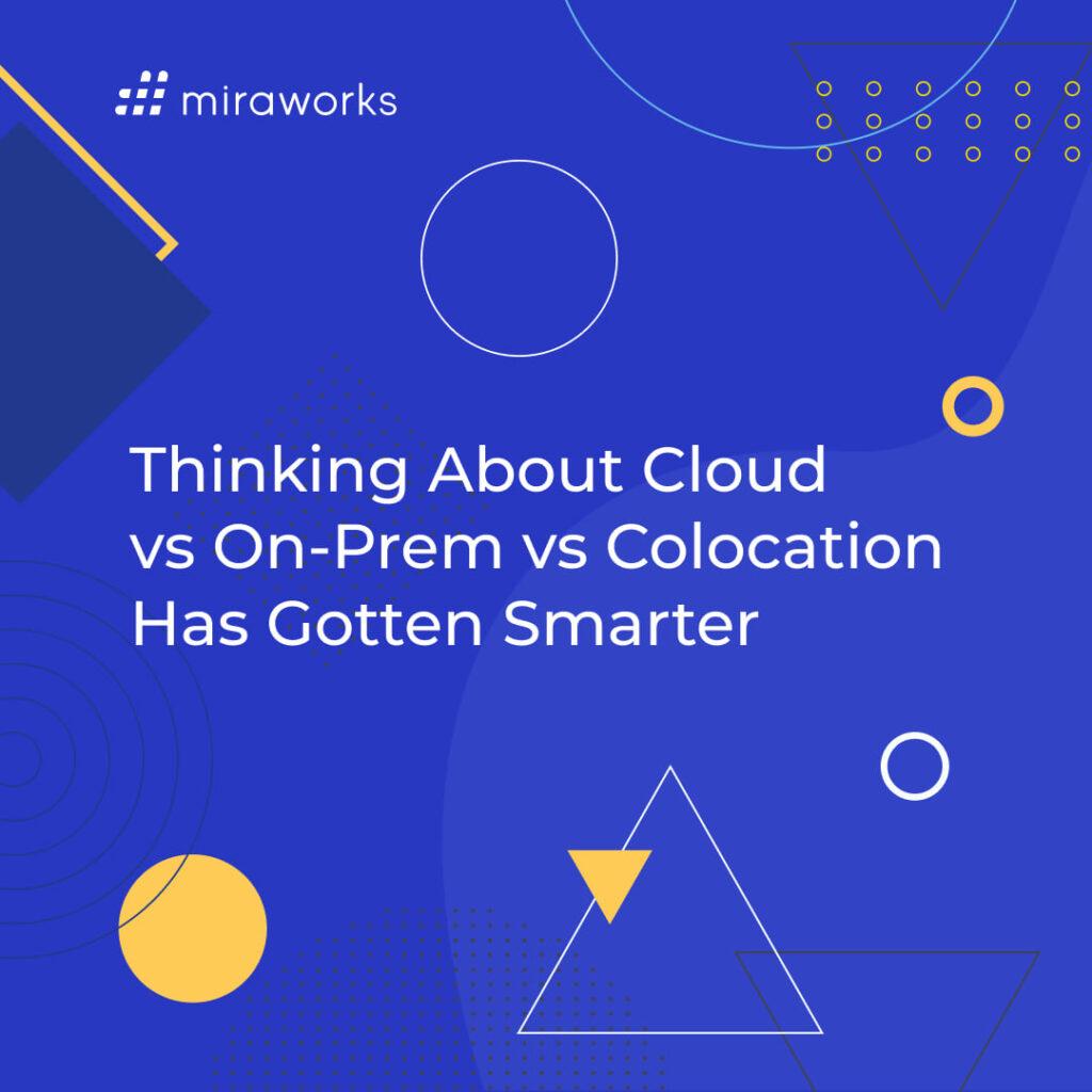 Thinking About Cloud vs On-Prem vs Colocation Has Gotten Smarter