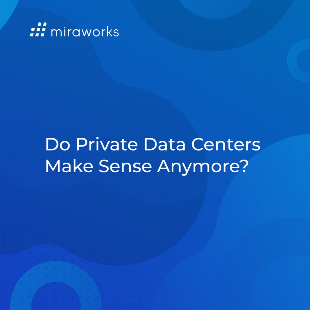 Do Private Data Centers Make Sense Anymore?